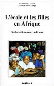 Ecole Et Les Filles En Afrique: Scolarisation Sous Conditions