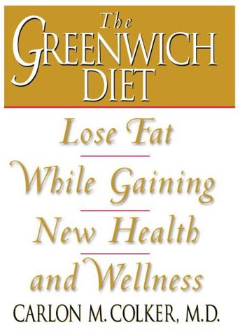 Greenwich Diet: Lose Fat While Gaining New Health and Wellness, Carlon M. Colker M.D.