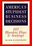 img - for America's Stupidest Business Decisions: 101 Blunders, Flops, And Screwups book / textbook / text book