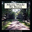 Music Made By Bears Audiobook by Daniel Donatelli Narrated by James Robert Killavey