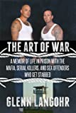 img - for The Art of War: A Memoir of Life in Prison with Mafia, Serial Killers and Sex Offenders Who Get Stabbed (Life in Lockdown Book 3) book / textbook / text book