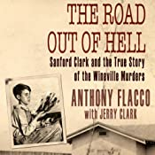 The Road Out of Hell: Sanford Clark and the True Story of the Wineville Murders | [Anthony Flacco, Jerry Clark]