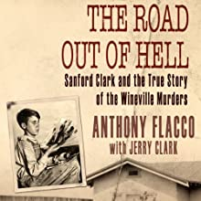 The Road Out of Hell: Sanford Clark and the True Story of the Wineville Murders (       UNABRIDGED) by Anthony Flacco, Jerry Clark Narrated by Anthony Flacco