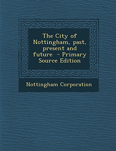 The City of Nottingham, past, present and future
