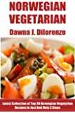 Top 30 Norwegian Vegetarian Recipes in Just And Only 3 Steps (English Edition)