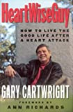 Heart Wiseguy: How to Live the Good Life After a Heart Attack