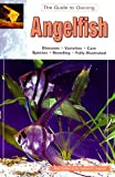 The Guide to Owning Angelfish: Diseases, Varieties, Care, Species, Breeding (0793803691) by Walker, Braz