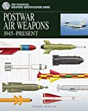 Postwar Air Weapons 1945-Present: The Essential Weapons Identification Guide (Essential Weapons Identification Guides)