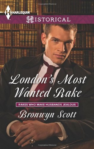 London'S Most Wanted Rake (Harlequin Historical\Rakes Who Make Husbands Jealous)