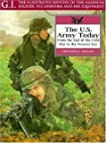 Christopher J. Anderson U.S.Army Today: From the End of the Cold War to the Present Day (G.I.: The Illustrated History of the American Soldier, His Uniform & His Equipment)