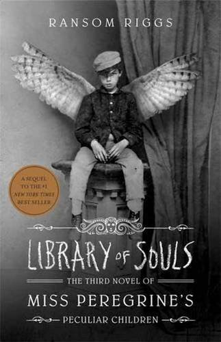 Library of Souls: Miss Peregrines Peculiar Children . By Ransom Riggs