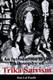 An Introduction to the Philosophy of Trika Saivism (8121511836) by Moti Lal Pandit