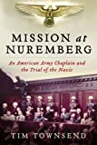 Mission at Nuremberg: An American Army Chaplain and the Trial of the Nazis (0061997196) by Townsend, Tim
