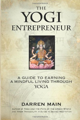 The Yogi Entrepreneur: A Guide to Earning a Mindful Living Through Yoga