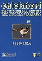 Calciatori. Enciclopedia Panini del calcio italiano 1960-2014. Con indici