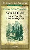 Walden, La Vida En Los Bosques (Clasicos De Siempre) (Spanish Edition) (Clasicos De Siempre: Fuentes De Inspiracion / All Time Classics:  Sources of Inspiration)