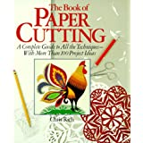 The Book Of Paper Cutting: A Complete Guide To All The Techniques - With More Than 100 Project Ideas