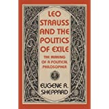 Leo Strauss and the Politics of Exile: The Making of a Political Philosopher (Tauber Institute Series for the Study of European Jewry)