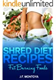 Shred Diet Recipes: Recipes To Help You Maintain Your Shred Diet (Fat Burning Foods)
