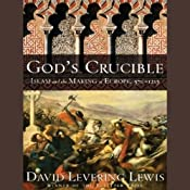 God's Crucible: Islam and the Making of Europe, 570-1215 | [David Levering Lewis]