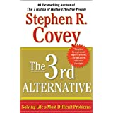 The 3rd Alternative: Solving Life's Most Difficult Problems ~ Stephen R. Covey