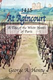 AT AGINCOURT: A Tale of the White Hoods of Paris (Henty History Series)