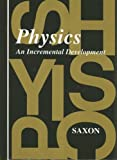 Physics: An Incremental Development (Saxon Physics) (1565770056) by John H. Saxon, Jr.