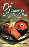img - for By Joann Rachor Of These Ye May Freely Eat: A Vegetarian Cookbook book / textbook / text book