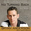No Turning Back: One Man's Inspiring True Story of Courage, Determination, and Hope Audiobook by Bryan Anderson, David Mack, Gary Sinise (foreward) Narrated by Bryan Anderson, Gary Sinise