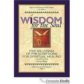 Wisdom for the Soul: Five Millennia of Prescriptions for Spiritual Healing (English Edition)