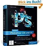 Adobe Photoshop CS6 und CC: Das umfas...