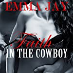 Faith in the Cowboy: Taming the Cowboy, Book 3 | Emma Jay