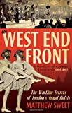 Matthew Sweet The West End Front: The Wartime Secrets of London's Grand Hotels