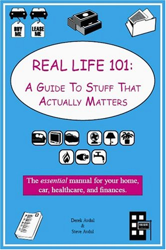 Real Life 101: A Guide To Stuff That Actually Matters, Derek Avdul, Steve Avdul