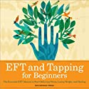 EFT and Tapping for Beginners: The Essential EFT Manual to Start Relieving Stress, Losing Weight, and Healing Audiobook by  Rockridge Press Narrated by Kevin Pierce