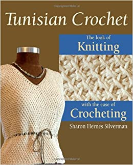 Crochet Stitches Amazon : Tunisian Crochet: The Look of Knitting with the Ease of Crocheting ...