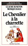 img - for Le chevalier a la charrette (d'apres Chretien de Troyes): Roman (Les Grands mythes fondateurs de l'Occident) (French Edition) book / textbook / text book