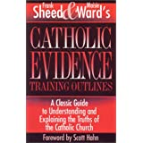 Catholic Evidence Training Outlines: A Classic Guide to Understanding & Explaining the Truths of the Catholic...