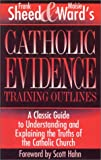 Catholic Evidence Training Outlines: A Classic Guide to Understanding & Explaining the Truths of the Catholic Church (0940535521) by Frank Sheed