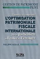 Connaître et comprendre l'optimisation patrimoniale et fiscale internationale pour les particuliers
