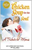 Chicken Soup for the Soul A Tribute to Moms (0757306640) by Canfield, Jack