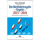 Die Wettfahrtregeln - Segeln - 2013-2016: Kommentiert und illustriert