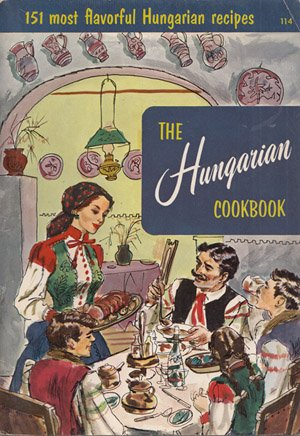 The Hungarian Cookbook, 151 recipes by Culinary Arts Institute