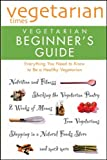 Editors of Vegetarian Times Vegetarian Times Vegetarian Beginner's Guide (Lifestyles General)
