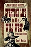 img - for The Writer's Guide to Everyday Life in the Wild West from 1840-1900 book / textbook / text book
