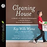 img - for Cleaning House: A Mom's Twelve-Month Experiment to Rid Her Home of Youth Entitlement book / textbook / text book