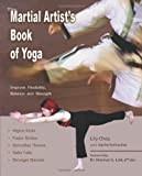 The Martial Artist's Book of Yoga: Improve Flexibility, Balance and Strength for Higher Kicks, Faster Strikes, Smoother Throws, Safer Falls, and Stronger Stances