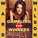 Gambling for Winners: Your Hard-Headed, No B.S. Guide to Gaming Opportunities with a Long-Term, Mathematical, Positive Expectation (       UNABRIDGED) by Ward Wilson Narrated by James Killavey