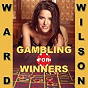 Gambling for Winners: Your Hard-Headed, No B.S. Guide to Gaming Opportunities with a Long-Term, Mathematical, Positive Expectation | [Ward Wilson]