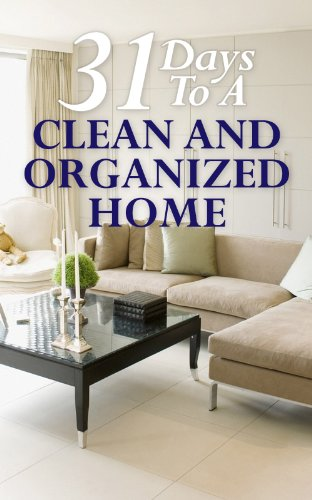 Free Kindle Book : 31 Days To A Clean And Organized Home:  How To Organize, Clean, And Keep Your Home Spotless